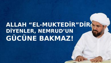 """ALLAH """"EL-MUKTEDÎR""""DİR DİYENLER, NEMRUD'UN SAFININ GÜCÜNE (KALABALIK OLMASINA) BAKMAZ!"""