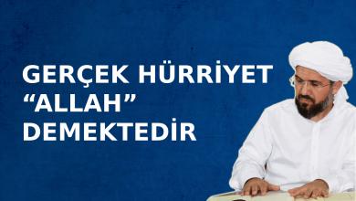 """GERÇEK HÜRRİYET """"ALLAH"""" DEMEKTEDİR"""